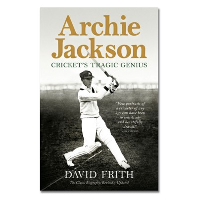 Archie Jackson: Cricket's Tragic Genius by David Frith