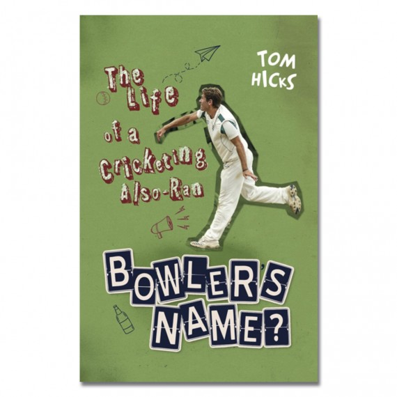Bowler's Name? The Life of a Cricketing Also-Ran by Tom Hicks