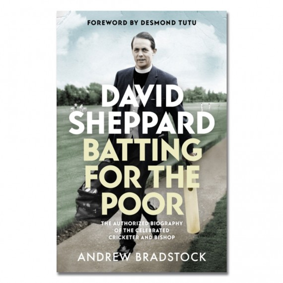 David Sheppard: Batting for the Poor by Professor Andrew Bradstock