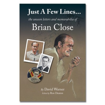 Just A Few Lines... the unseen letters and memorabilia of Brian Close by David Warner