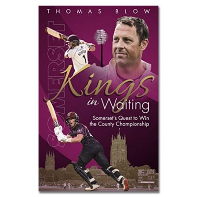 Kings in Waiting: Somerset's Quest to Win the County Championship by Thomas Blow