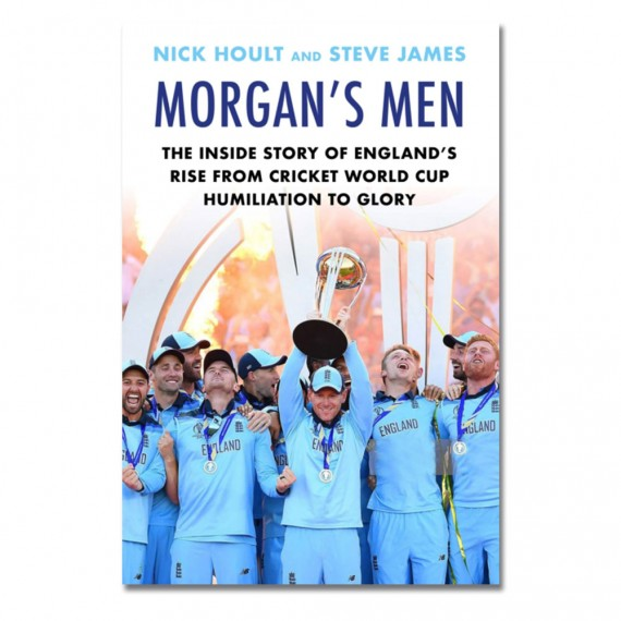 Morgan's Men: The Inside Story of England's Rise from Cricket World Cup Humiliation to Glory by Nick Hoult & Steve James