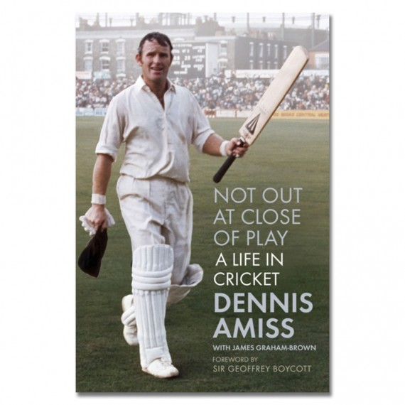Not Out at Close of Play: A Life in Cricket by Dennis Amiss