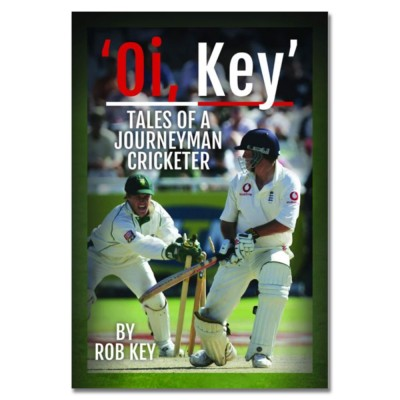 'Oi, Key' Tales of a Journeyman Cricketer by Rob Key