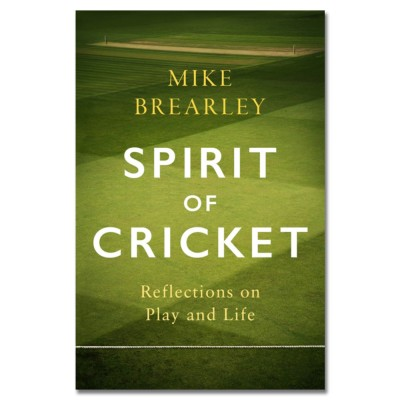 Spirit of Cricket: Reflections on Play and Life by Mike Brearley