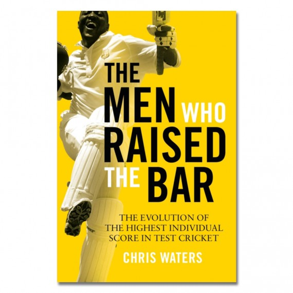 The Men Who Raised the Bar: The evolution of the highest individual score in Test cricket by Chris Waters