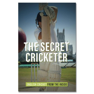 The Secret Cricketer: English Cricket from the Inside