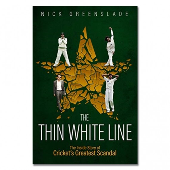 The Thin White Line: The Inside Story of Cricket's Greatest Fixing Scandal by Nick Greenslade