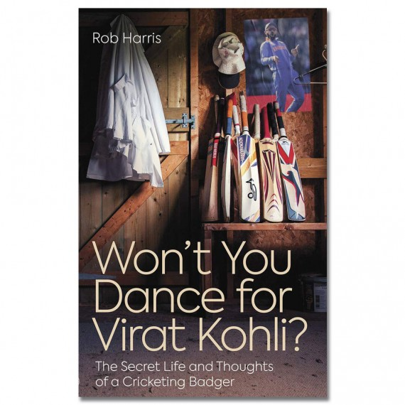 Won't You Dance for Virat Kohli?: The Secret Life and Thoughts of a Cricketing Badger by Rob Harris
