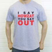 I Say Howzat You Say Out T-Shirt