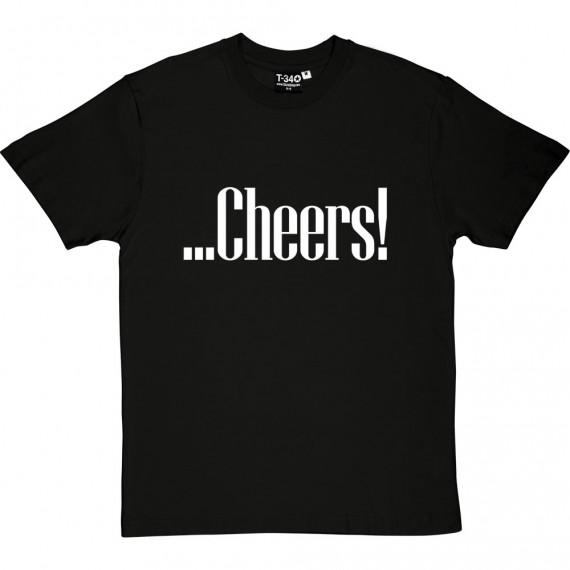 ...Cheers! T-Shirt