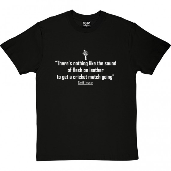 "Geoff Lawson ""The Sound Of Flesh On Leather"" Quote T-Shirt"
