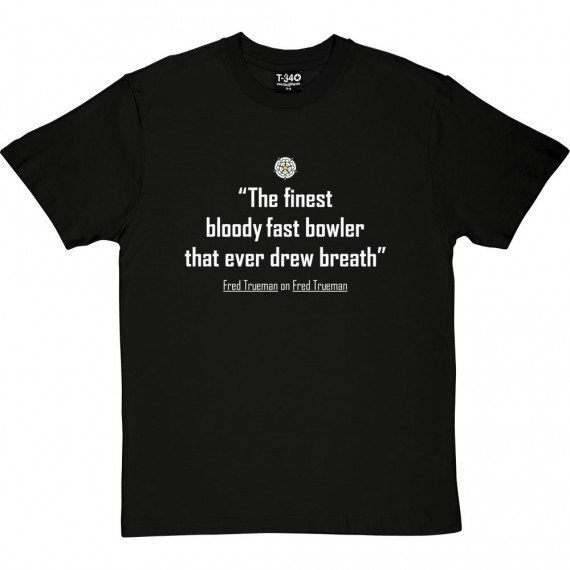 "Fred Trueman ""The Finest Bloody Fast Bowler..."" Quote T-Shirt"