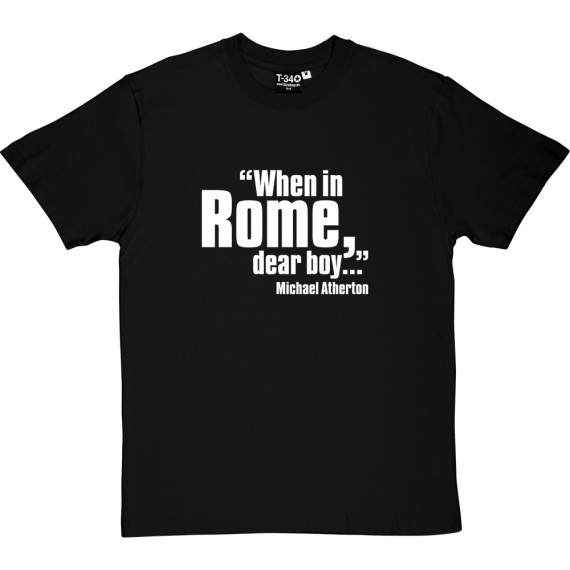 "Michael Atherton ""When In Rome, Dear Boy"" T-Shirt"