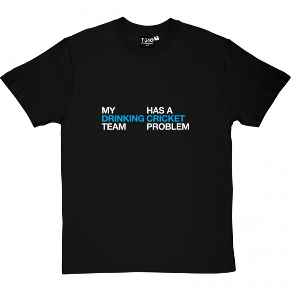 My Drinking Team Has A Cricket Problem T-Shirt