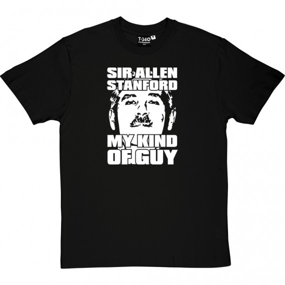 Sir Allen Stanford: My Kind Of Guy T-Shirt